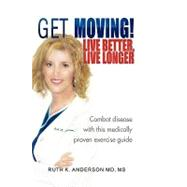 Get Moving! Live Better, Live Longer, 9781450006712  