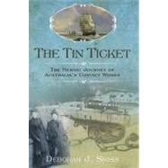 The Tin Ticket: The Heroic Journey of Australia's Convict Wo..., 9780425236727  