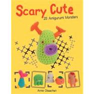 Scary Cute: 25 Amigurumi Monsters to Make,9780764146732