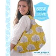 Sew What You Love : The Easiest, Prettiest Projects Ever,9780307586735