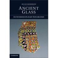 Ancient Glass : An Interdisciplinary Exploration,9781107006737