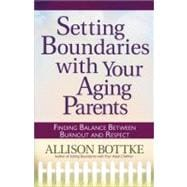 Setting Boundaries with Your Aging Parents : Finding Balance..., 9780736926744  