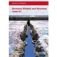 Access to History: Germany Divided and Reunited and Reuined 1945-91 by Bushnell, Nigel