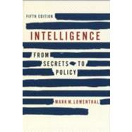 Intelligence : From Secrets to Policy,9781608716753