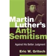 Martin Luther's Anti-Semitism : Against His Better Judgment, 9780802866769