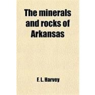 The Minerals and Rocks of Arkansas: A Catalogue of the Speci..., 9781458926784  