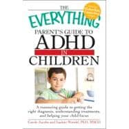 The Everything Parents' Guide to ADHD in Children: A Reassur..., 9781605506784  