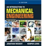 An Introduction to Mechanical Engineering, SI Edition,9781111576820