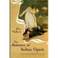 The Autumn of Italian Opera: From Verismo to Modernism, 1890..., 9781555536831