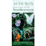 National Audubon Society Regional Guide to the Southeastern States : Alabama, Arkansas, Georgia, Kentucky, Louisiana, Mississippi, North Carolina, South Carolina, Tennessee