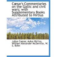 C]sar's Commentaries on the Gallic and Civil Wars C]sar's Commentaries on the Gallic and Civil Wars Csar's... by Caesar, Julius