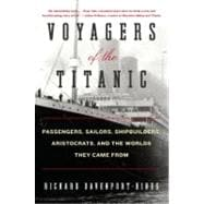 Voyagers of the Titanic : Passengers, Sailors, Shipbuilders, Aristocrats, and the Worlds They Came From,9780061876844