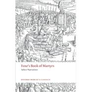Foxe's Book of Martyrs : Select Narratives,9780199236848