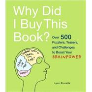 Why Did I Buy This Book? : Over 500 Puzzlers, Teasers, and C..., 9780811866866  