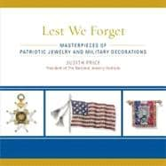 Lest We Forget : Masterpieces of Patriotic Jewelry and Military Decorations,9781589796867