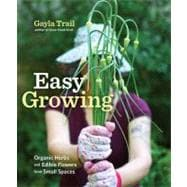 Easy Growing : Organic Herbs and Edible Flowers from Small S..., 9780307886873