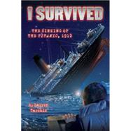 I Survived #1: I Survived the Sinking of the Titanic, 1912, 9780545206877  