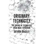 Originary Technicity: The Theory of Technology from Marx to ..., 9780230576926