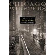 Chicago Whispers: A History of Lgbt Chicago Before Stonewall,9780299286941