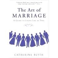 The Art of Marriage A Guide to Living Life as Two, 9781592406968