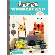 Paper Wonderland : 32 Terribly Cute Toys Ready to Cut, Fold ..., 9781600616969  
