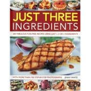 Just Three Ingredients : 200 Fabulous Fuss-Free Recipes Usin..., 9781844766970  