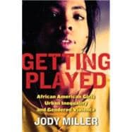 Getting Played : African American Girls, Urban Inequality, and Gendered Violence,9780814756980