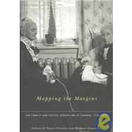 Mapping the Margins : The Family and Social Discipline in Canada, 1700-1975,9780773526983