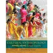 Cultural Anthropology : Appreciating Cultural Diversity