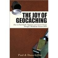 The Joy of Geocaching; How to Find Health, Happiness and Cre..., 9781884956997  