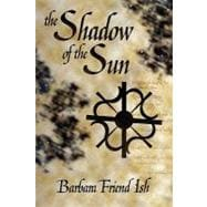 The Shadow of the Sun: Volume One of the Way of the Gods, 9781936427017  