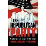 The Republican Party: A Father-And-Son Review of Rnc History by Laone, Ronald, Dba