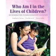 Who Am I in the Lives of Children? : An Introduction to Early Childhood Education,9780132657044