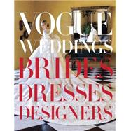 Vogue Weddings : Brides, Dresses, Designers, 9780307957061