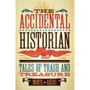 The Accidental Historian: Tales of Trash and Treasure,9780896727083