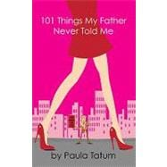 101 Things My Father Never Told Me, 9781935097105  