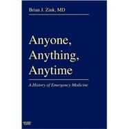 Anyone, Anything, Anytime : A History of Emergency Medicine by Zink