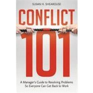 Conflict 101 : A Manager's Guide to Resolving Problems So Ev..., 9780814417119