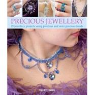 Precious Jewellery : 25 Jewellery Projects Using Precious an..., 9781847737120  