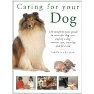 Caring for Your Dog: The Comprehensive Guide to Succesful Dog Care: Buying a Dog, Routine Care, Training and First Aid