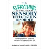 The Everything Parent's Guide to Sensory Integration Disorde..., 9781593377144