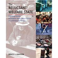 The Reluctant Welfare State Engaging History to Advance Social Work Practice in Contemporary Society,9780495507147