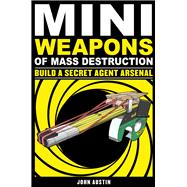 Mini Weapons of Mass Destruction 2 : Build a Secret Agent Ar..., 9781569767160