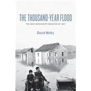 The Thousand-Year Flood: The Ohio-Mississippi Disaster of 19..., 9780226887166
