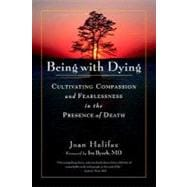 Being with Dying : Cultivating Compassion and Fearlessness i..., 9781590307182  