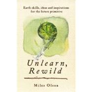 Unlearn, Rewild : Earth Skills, Ideas and Inspiration for th..., 9780865717213