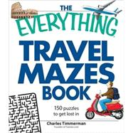 The Everything Travel Mazes Book: 150 Puzzles to Get Lost in, 9781598697223  