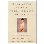When You're Expecting Twins, Triplets, or Quads : A Complete Resource