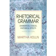 Rhetorical Grammar : Grammatical Choices, Rhetorical Effects,9780321397232