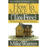 How to Make 37%, Tax-Free, Without the Stock Market : Secret..., 9781600377242  